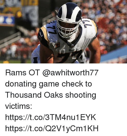 Memes, Game, and Rams: Rams OT @awhitworth77 donating game check to Thousand Oaks shooting victims: https://t.co/3TM4nu1EYK https://t.co/Q2V1yCm1KH