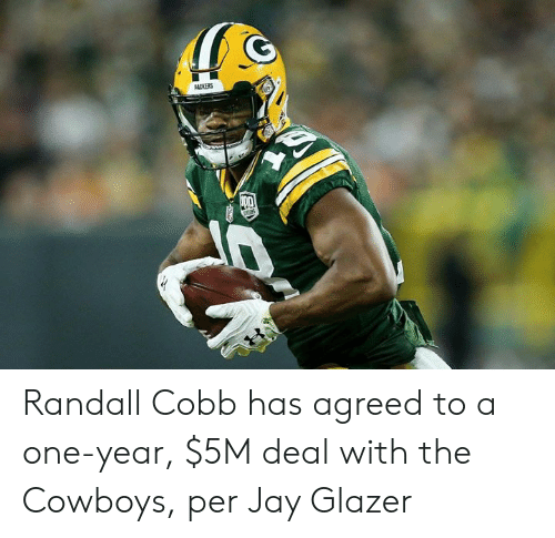 Dallas Cowboys, Jay, and Randall Cobb: Randall Cobb has agreed to a one-year, $5M deal with the Cowboys, per Jay Glazer