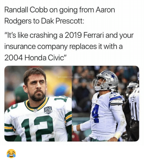 "insurance company: Randall Cobb on going from Aaron  Rodgers to Dak Prescott:  ""It's like crashing a 2019 Ferrari and your  insurance company replaces it with a  2004 Honda Civic""  ES 😂"