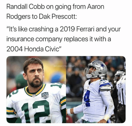 "insurance company: Randall Cobb on going from Aaron  Rodgers to Dak Prescott:  ""It's like crashing a 2019 Ferrari and your  insurance company replaces it with a  2004 Honda Civic""  ESTNFU  131  0"
