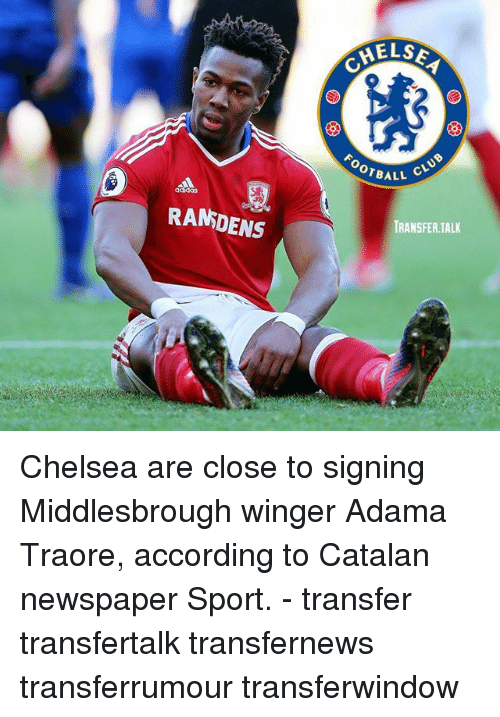 winger: RANDENS  HELSE  OTBALL  CLUB  TRANSFER TALK Chelsea are close to signing Middlesbrough winger Adama Traore, according to Catalan newspaper Sport. - transfer transfertalk transfernews transferrumour transferwindow