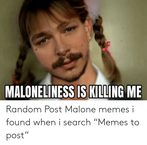 "Search: Random Post Malone memes i found when i search ""Memes to post"""