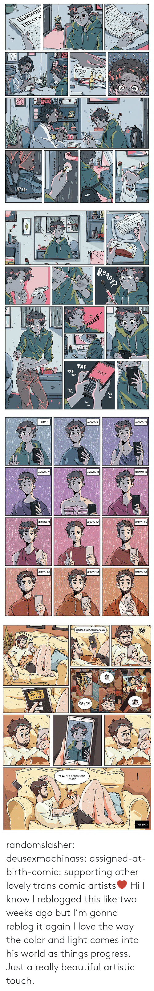 Just A: randomslasher: deusexmachinass:  assigned-at-birth-comic: supporting other lovely trans comic artists❤  Hi I know I reblogged this like two weeks ago but I'm gonna reblog it again  I love the way the color and light comes into his world as things progress. Just a really beautiful artistic touch.