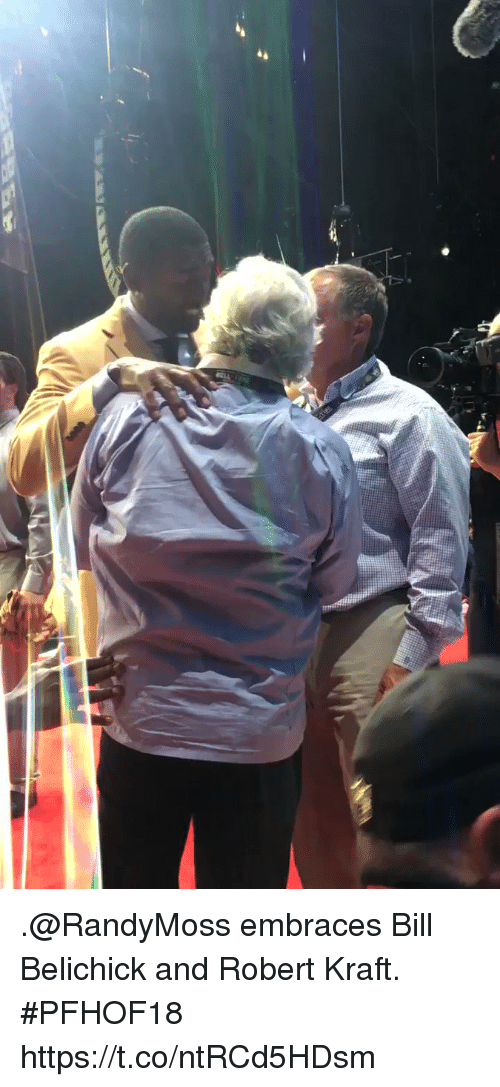 Bill Belichick, Memes, and Belichick: .@RandyMoss embraces Bill Belichick and Robert Kraft. #PFHOF18 https://t.co/ntRCd5HDsm