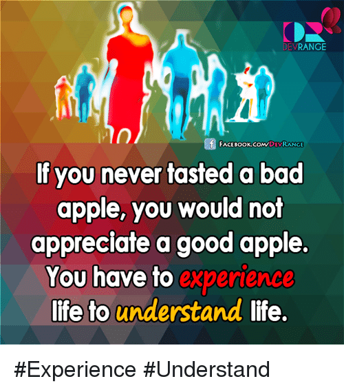 Appl: RANGE  DEV  f FACE DEVRANGE  If you never tasted a bad  apple, you would not  appreciate a good apple.  You have to experience  life to understand life. #Experience #Understand
