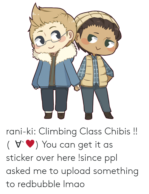 Climbing: rani-ki:  Climbing Class Chibis !!  (ノ∀`♥)  You can get it as sticker over here !since ppl asked me to upload something to redbubble lmao