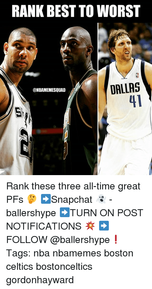 Boston Celtics: RANK BEST TO WORST  DALLRS  41  @NBAMEMESQUAD Rank these three all-time great PFs 🤔 ➡Snapchat 👻 - ballershype ➡TURN ON POST NOTIFICATIONS 💥 ➡ FOLLOW @ballershype❗ Tags: nba nbamemes boston celtics bostonceltics gordonhayward