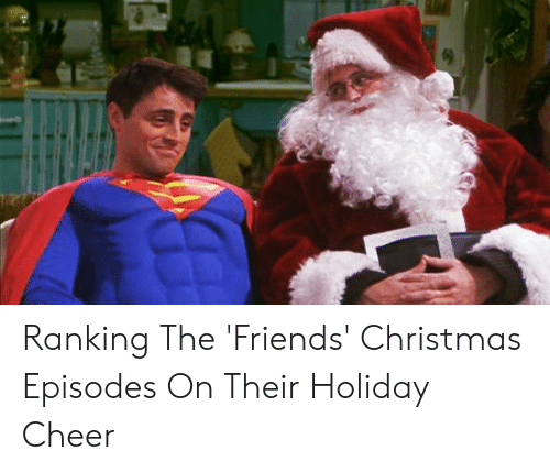Friends Christmas Episodes.Ranking The Friends Christmas Episodes On Their Holiday