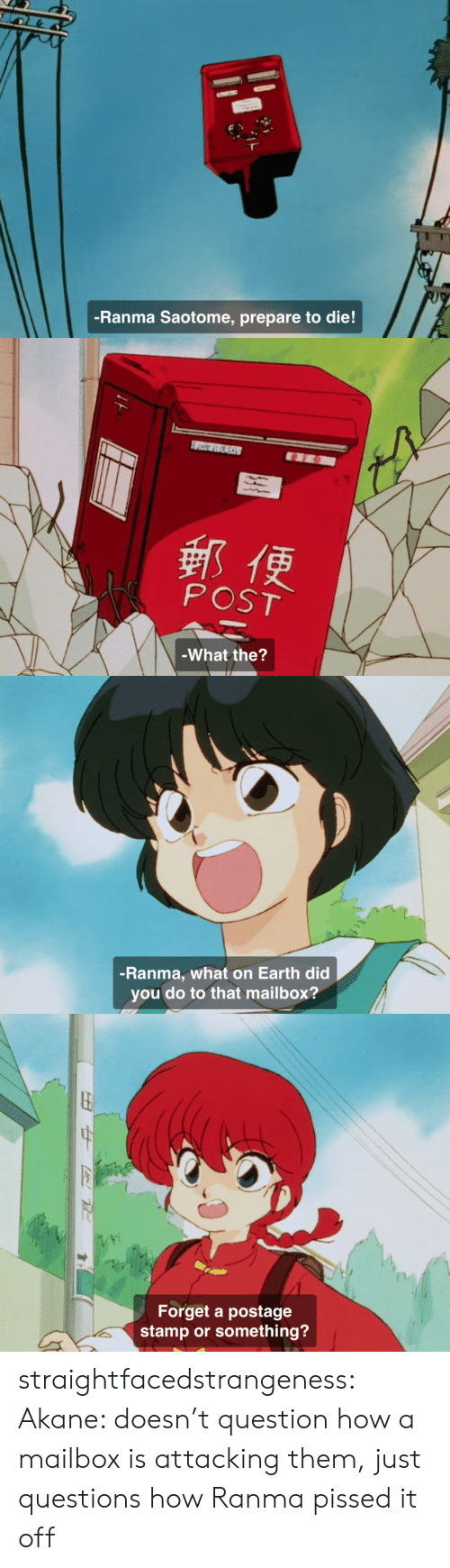 pissed: -Ranma Saotome, prepare to die!   郵便  POST  -What the?   -Ranma, what on Earth did  you do to that mailbox?   Forget a postage  stamp or something? straightfacedstrangeness:  Akane: doesn't question how a mailbox is attacking them, just questions how Ranma pissed it off