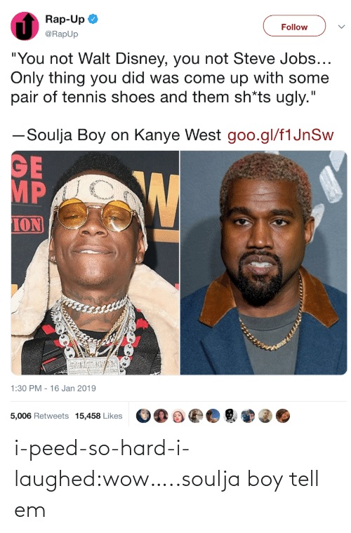 "Steve Jobs: Rap-Up  @RapUp  Follow  ""You not Walt Disney, you not Steve Jobs  Only thing you did was come up with some  pair of tennis shoes and them sh*ts ugly.""  ーSoulja Boy on Kanye West goo.gl/flJnSw  MP  ION  1:30 PM - 16 Jan 2019  5,006 Retweets 15,458 Likes i-peed-so-hard-i-laughed:wow…..soulja boy tell em"