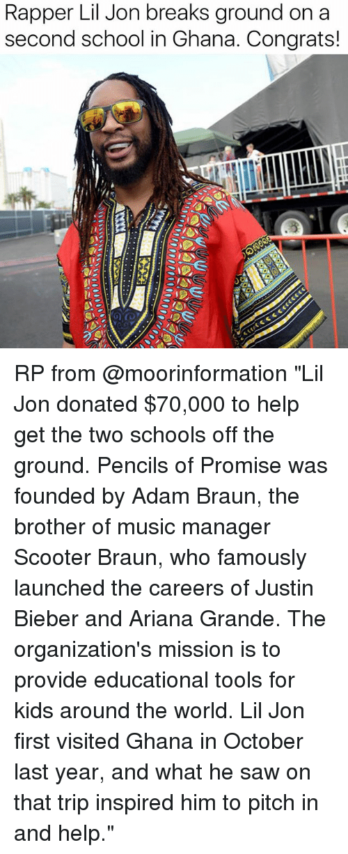 "Lil Jon: Rapper Lil Jon breaks ground on a  second school in Ghana. Congrats! RP from @moorinformation ""Lil Jon donated $70,000 to help get the two schools off the ground. Pencils of Promise was founded by Adam Braun, the brother of music manager Scooter Braun, who famously launched the careers of Justin Bieber and Ariana Grande. The organization's mission is to provide educational tools for kids around the world. Lil Jon first visited Ghana in October last year, and what he saw on that trip inspired him to pitch in and help."""