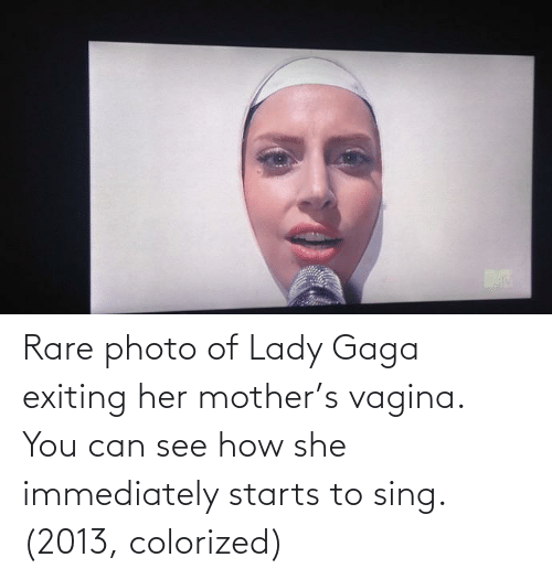 Lady Gaga: Rare photo of Lady Gaga exiting her mother's vagina. You can see how she immediately starts to sing. (2013, colorized)