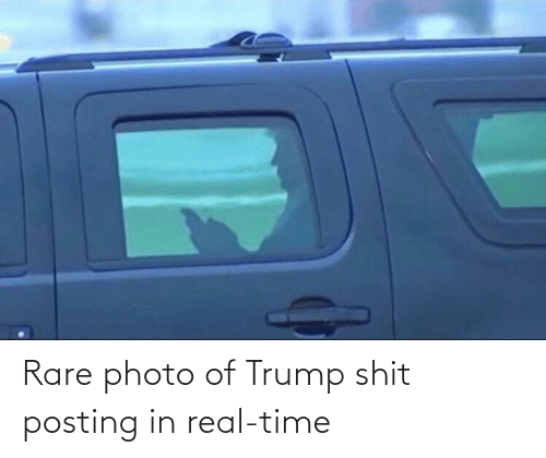 Shit Posting: Rare photo of Trump shit posting in real-time