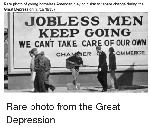 Homeless, American, and Depression: Rare photo of young homeless American playing guitar for spare change during the  Great Depression (circa 1933)  JOBLESS MEN  KEEP GOING  WE CANT TAKE CARE OF OUR OWN  CHAMER  OMMERCE  吟