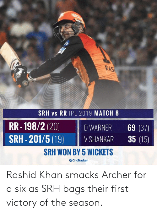 Memes, Archer, and Match: RAS  SRH vs RR IPL 2019 MATCH 8  RR-198/2 (20) İDWARNER 69 (37)  SRH-201/5 (19) VSHANKAR 35 (15)  SRH WON BY 5 WICKETS  CricTracker Rashid Khan smacks Archer for a six as SRH bags their first victory of the season.