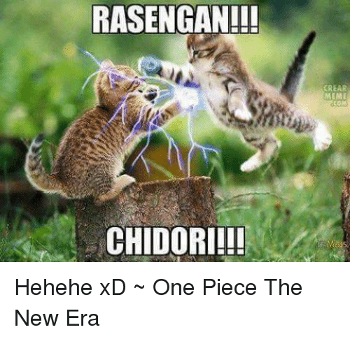 one piec: RASENGANIII  CHIDORI!!!  CREAR  MEME  COM Hehehe xD  ~ One Piece The New Era