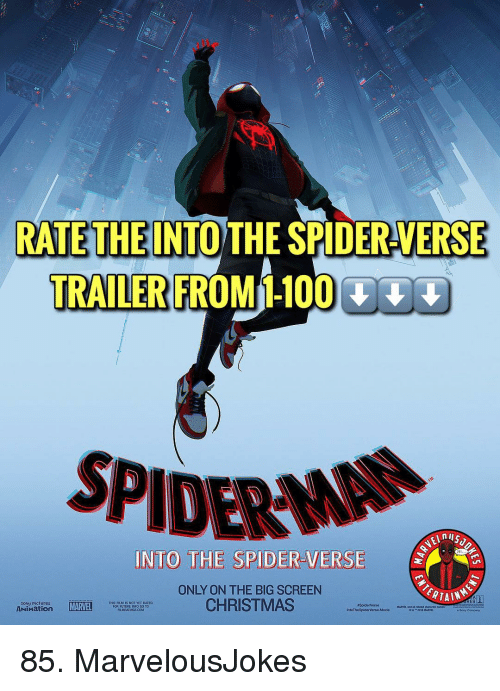 big screen: RATETHEINTO THE SPIDER-VERSE  TRAILER FROM 1-100  SPIDERM  INTO THE SPIDER-VERSE  ONLY ON THE BIG SCREEN  CHRISTMAS  ERTAIN  sony pictures  ANiMation  This RUS IS NOT YET RATEn  FOR FUTURE INFO GO TO  FLMRATNGS.COM  &™2018 MANTL  n Sony Compny 85. MarvelousJokes