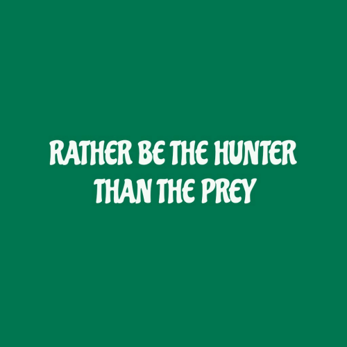 hunter: RATHER BE THE HUNTER  THAN THE PREY