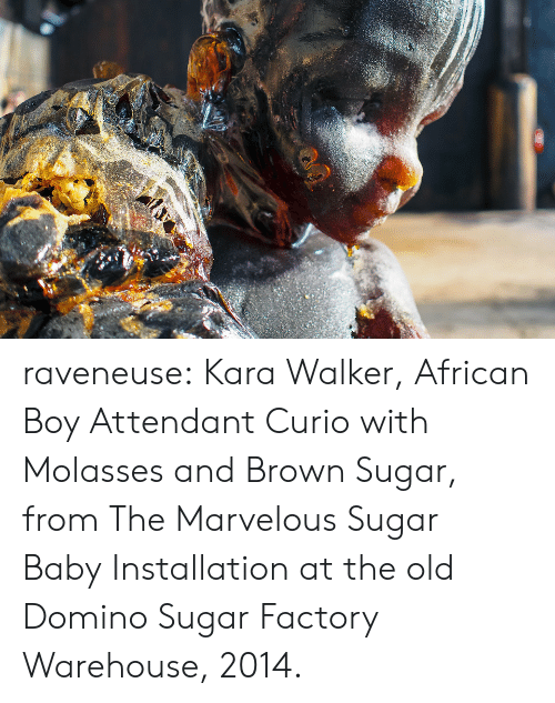 Marvelous: raveneuse: Kara Walker, African Boy Attendant Curio with Molasses and Brown Sugar, from The Marvelous Sugar BabyInstallation at the old Domino Sugar Factory Warehouse, 2014.