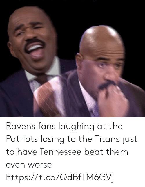 titans: Ravens fans laughing at the Patriots losing to the Titans just to have Tennessee beat them even worse https://t.co/QdBfTM6GVj