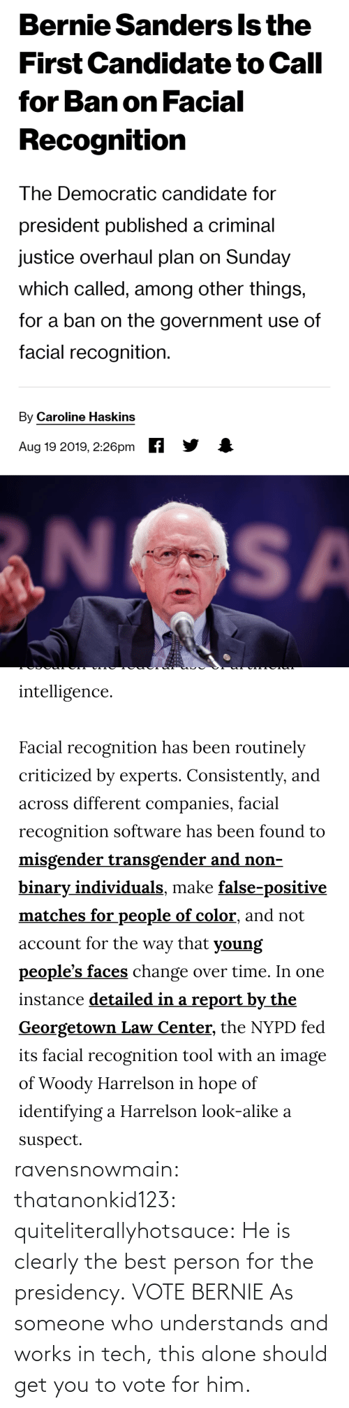 vote: ravensnowmain: thatanonkid123:  quiteliterallyhotsauce:   He is clearly the best person for the presidency.     VOTE BERNIE  As someone who understands and works in tech, this alone should get you to vote for him.
