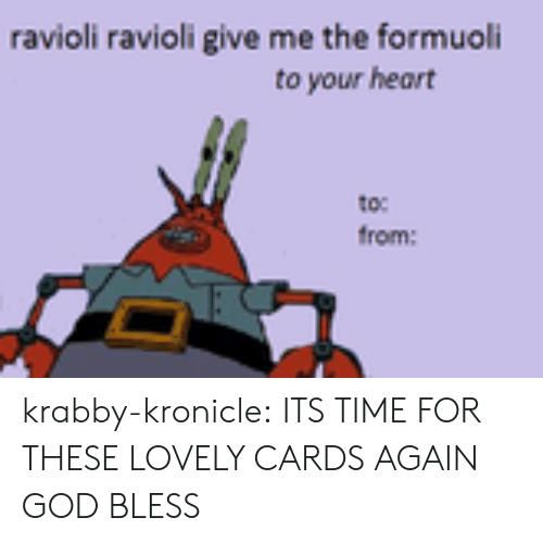 Formuoli: ravioli ravioli give me the formuoli  to your heart  to  from: krabby-kronicle:  ITS TIME FOR THESE LOVELY CARDS AGAIN GOD BLESS