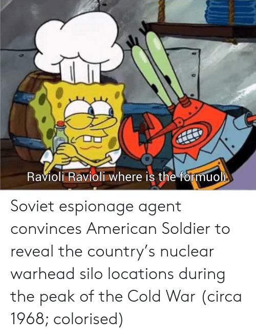 Ravioli Ravioli: Ravioli Ravioli where is the formuol Soviet espionage agent convinces American Soldier to reveal the country's nuclear warhead silo locations during the peak of the Cold War (circa 1968; colorised)