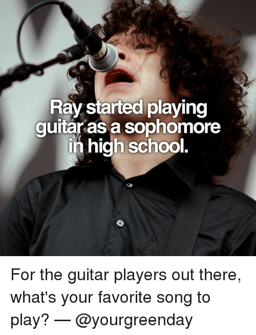 Memes, School, and Guitar: Ray started playing  guitar as a sophomore  in high school. For the guitar players out there, what's your favorite song to play? — @yourgreenday