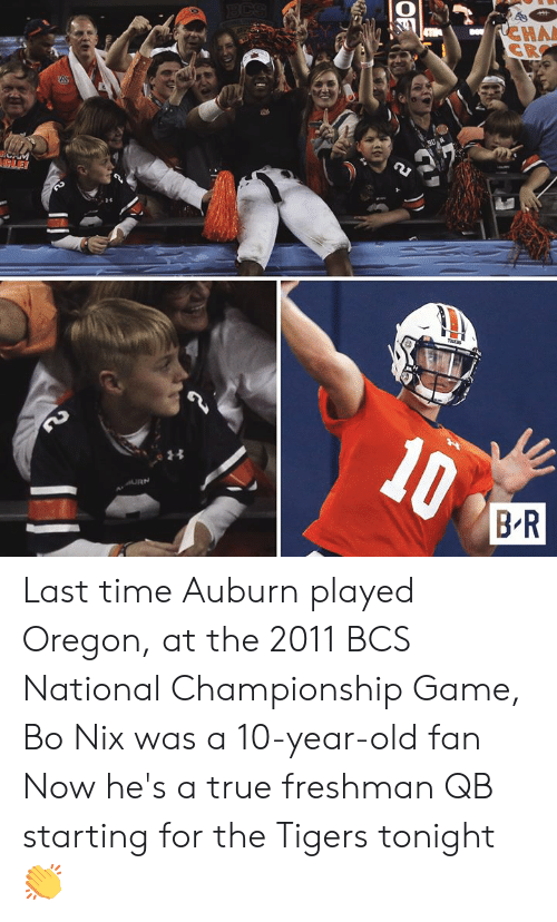Oregon: RCHA  CR  BCS  A  CAM  LE!  10  BR  LD  OF Last time Auburn played Oregon, at the 2011 BCS National Championship Game, Bo Nix was a 10-year-old fan  Now he's a true freshman QB starting for the Tigers tonight 👏