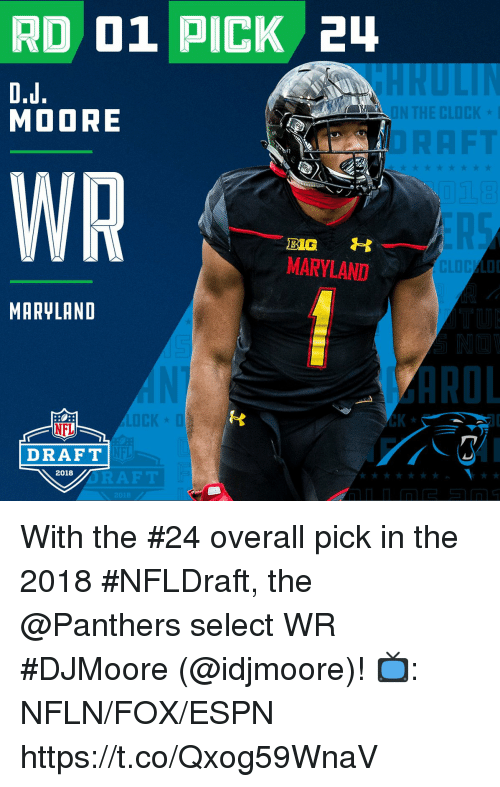 Espn, Memes, and Nfl: RD 01 PICK 2  MOORE  WR  BIG  MARYLAND  MARYLAND  ROL  K *  NFL  DRAFT  2018 With the #24 overall pick in the 2018 #NFLDraft, the @Panthers select WR #DJMoore (@idjmoore)!  📺: NFLN/FOX/ESPN https://t.co/Qxog59WnaV