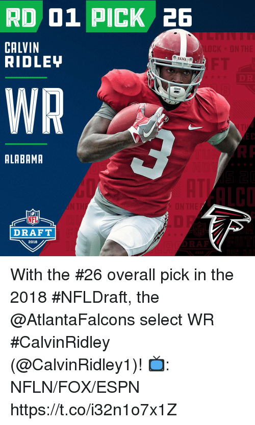 NFL draft: RD 01 PICK 2E  CALVIN  RIDLEY  WR  ALABAMR  ALCO  NFL  DRAFT  2018  RAF With the #26 overall pick in the 2018 #NFLDraft, the @AtlantaFalcons select WR #CalvinRidley (@CalvinRidley1)!  📺: NFLN/FOX/ESPN https://t.co/i32n1o7x1Z