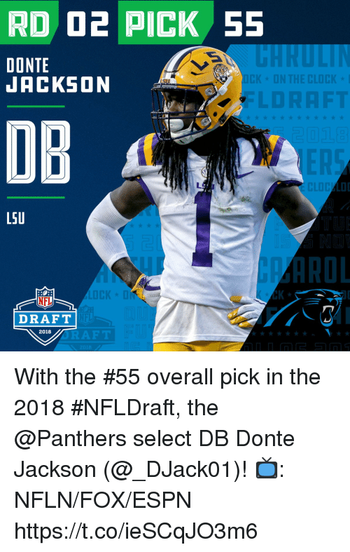donte: RD 02 PICK 55  DONTE  JACKSON  DB  L5U  NFL  K *  DRAFT  2018 With the #55 overall pick in the 2018 #NFLDraft, the @Panthers select DB Donte Jackson (@_DJack01)!  📺: NFLN/FOX/ESPN https://t.co/ieSCqJO3m6