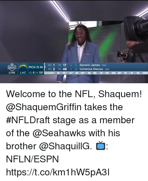 USC: RD 1 PK 17 S Derwin James FSU  RD 2 PK 48  PICK IS IN  DRAFT  LB Uchenna Nwosu usc  LIVE  LAC RD 6 PK 191  NEXT LAR DAL LAR LAR KC LAR NE TEN ATL NO TB JAX NYJ WAS PHI Welcome to the NFL, Shaquem!  @ShaquemGriffin takes the #NFLDraft stage as a member of the @Seahawks with his brother @ShaquillG.  📺: NFLN/ESPN https://t.co/km1hW5pA3I