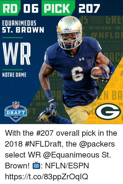 Clock, Espn, and Memes: RD D6 PICK 207  5 DRE  #NFLDI  EQUANIMEOUS  ST. BROWN  KON THE CLOCK ONT  ·ARA 2  WR  ON  NOTRE DAME  LA  2018  N BA  'K-ON TH  ON  NFL  DRAFT  2018 With the #207 overall pick in the 2018 #NFLDraft, the @packers select WR @Equanimeous St. Brown!  📺: NFLN/ESPN https://t.co/83ppZrOqIQ