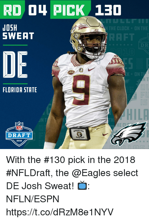 NFL draft: RD O4 PICK 130  JOSH  SWEAT  THE CLOCK ON THE  RAFT  DE  K ONT  TI  FLORIDA STATE  HILA  IN  NFL  DRAFT  2018 With the #130 pick in the 2018 #NFLDraft, the @Eagles select DE Josh Sweat!  📺: NFLN/ESPN https://t.co/dRzM8e1NYV