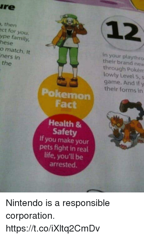 the pokemon: re  12  , then  ct for you.  ype family  hese  o match. It  ners in  in your playthro  their brand new  through Pokém  lowly Level 5, s  game. And if y  their forms in  the  Pokemon  Fact  Health &  Safety  If you make your  pets fight in real  life, you'll be  arrested. Nintendo is a responsible corporation. https://t.co/iXltq2CmDv