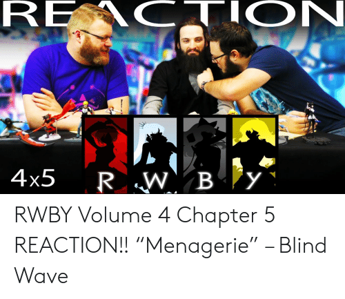 "RE C ON 4x5 RW B Y RWBY Volume 4 Chapter 5 REACTION!! ""Menagerie"