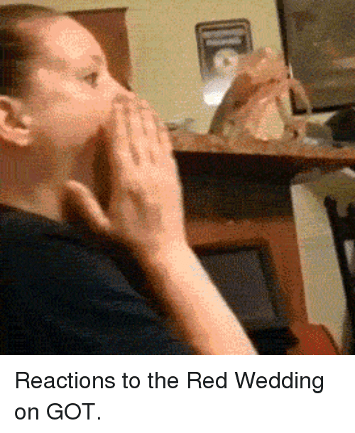 Red Wedding: Reactions to the Red Wedding on GOT.