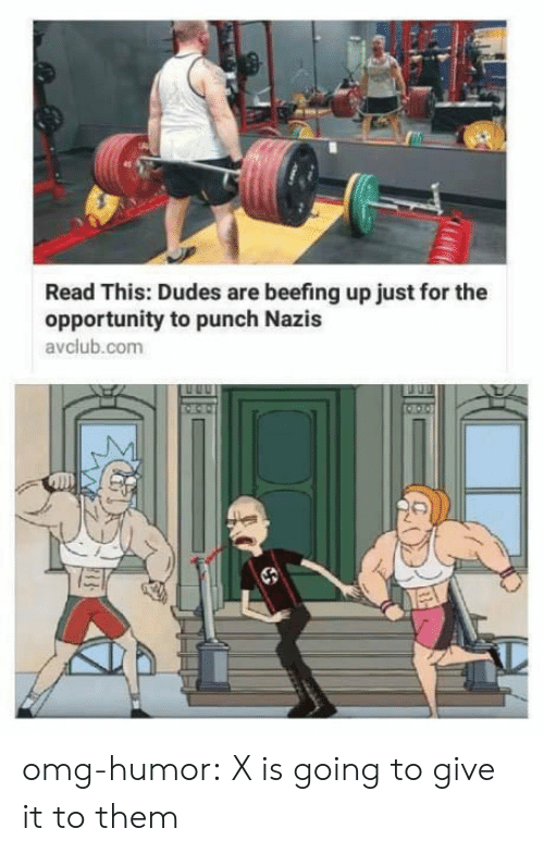 Omg, Target, and Tumblr: Read This: Dudes are beefing up just for the  opportunity to punch Nazis  avclub.com omg-humor:  X is going to give it to them