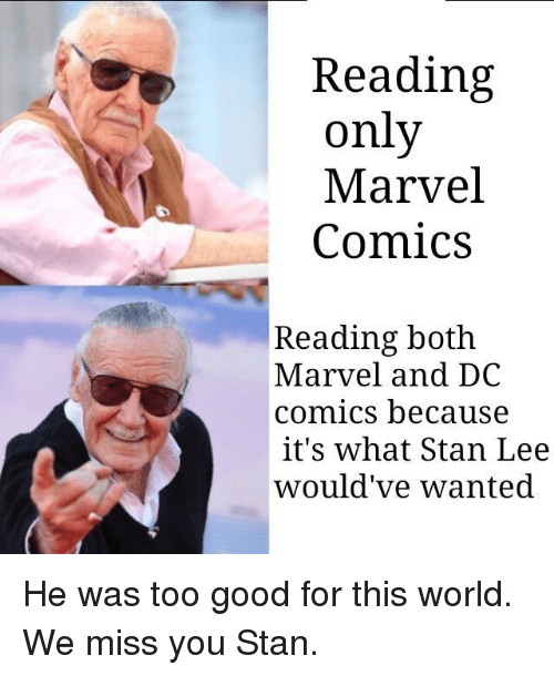 Marvel Comics: Reading  only  Marvel  Comics  Reading both  Marvel and DC  comics because  it's what Stan Lee  would've wanted He was too good for this world. We miss you Stan.