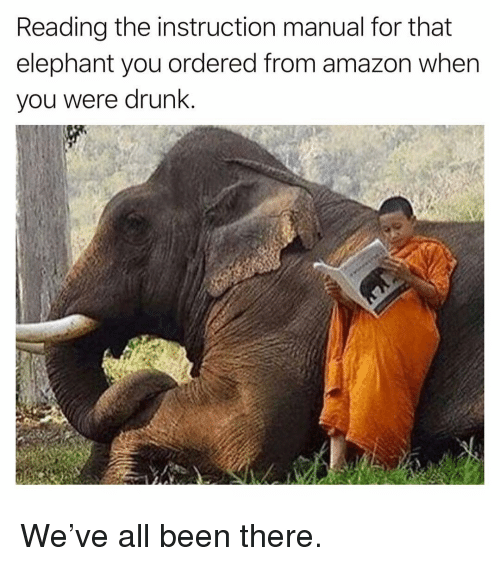 Amazon, Drunk, and Funny: Reading the instruction manual for that  elephant you ordered from amazon when  you were drunk. We've all been there.