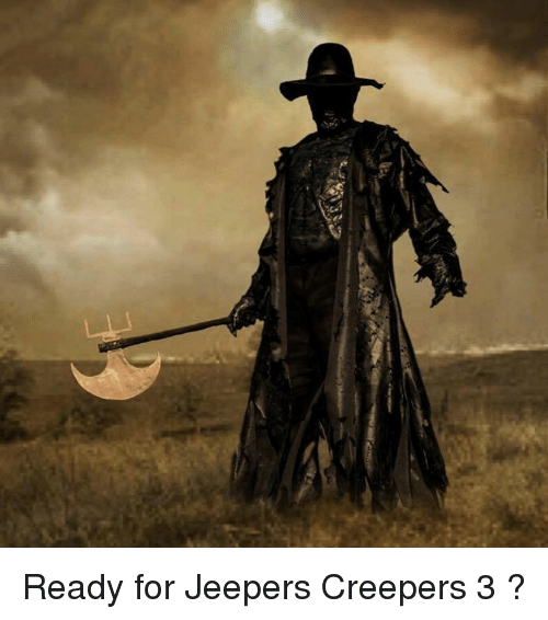 jeepers creepers: Ready for Jeepers Creepers 3 ?