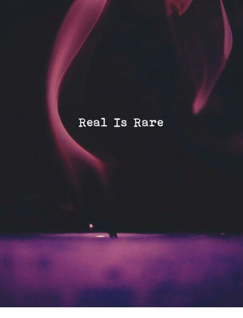 Rare and Real: Real Is Rare