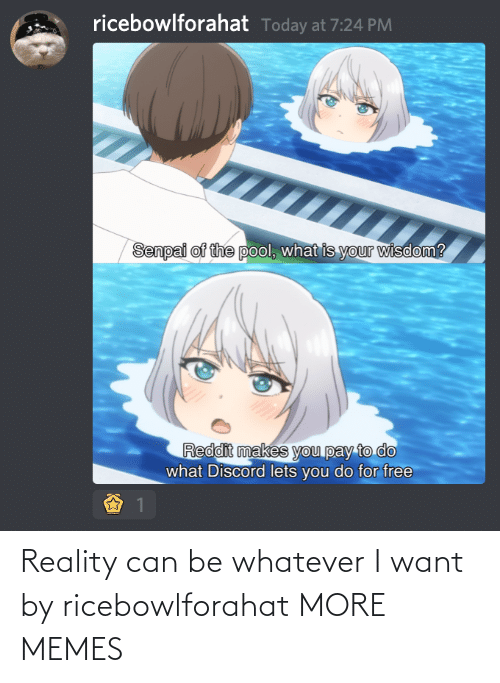 Reality: Reality can be whatever I want by ricebowlforahat MORE MEMES