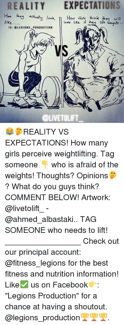 "Memes, Principal, and 🤖: REALITY EXPECTATIONS  How  they actu  look  How Girls think  win  look like if they lift we ghts  like  IG: @LEGIONS PRODUCTION  k  @LIVE TOLIFT 😂🤔REALITY VS EXPECTATIONS! How many girls perceive weightlifting. Tag someone 👇 who is afraid of the weights! Thoughts? Opinions🤔? What do you guys think? COMMENT BELOW! Artwork: @livetolift_ - @ahmed_albastaki.. TAG SOMEONE who needs to lift! _________________ Check out our principal account: @fitness_legions for the best fitness and nutrition information! Like✅ us on Facebook👉: ""Legions Production"" for a chance at having a shoutout. @legions_production🏆🏆🏆."