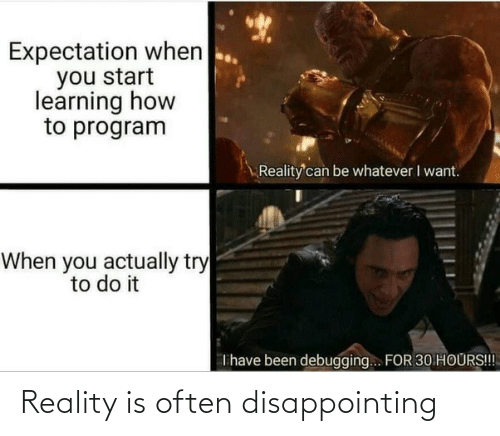 Often: Reality is often disappointing