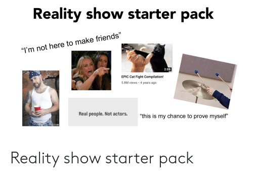 "cat fight: Reality show starter pack  ""I'm not here to make friends""  2:09  EPIC Cat Fight Compilation!  5.8M views 4 years ago  Real people. Not actors.  ""this is my chance to prove myself""  eecue.com Reality show starter pack"