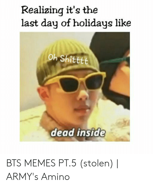 Realizing It S The Last Day Of Holidays Like Oh Shitttt Dead Insid