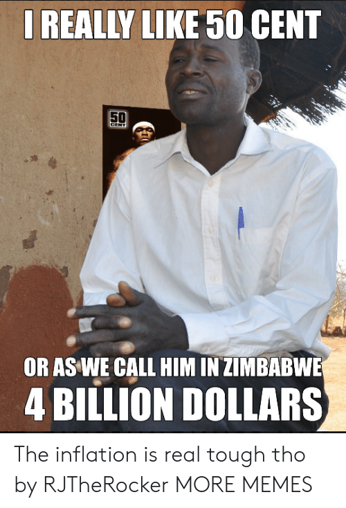 50 Cent, Dank, and Memes: REALLY LIKE 50 CENT  OR AS WE CALL HIM IN ZIMBABWE  4 BILLION DOLLARS The inflation is real tough tho by RJTheRocker MORE MEMES