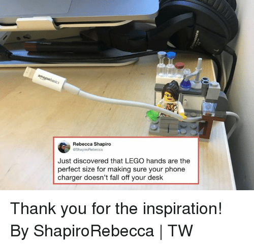 Phone Charger: Rebecca Shapiro  Just discovered that LEGO hands are the  perfect size for making sure your phone  charger doesn't fall off your desk Thank you for the inspiration!  By ShapiroRebecca | TW